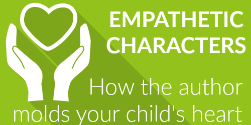Empathetic Characters: The Author Molds Your Child's Heart
