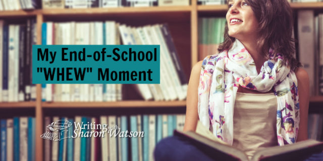 """My End-of-School """"Whew!"""" Moment"""
