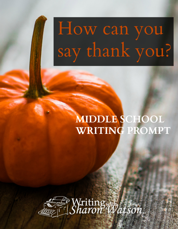 """How can you show your gratitude? How can you say """"thank you""""? What act can you do that shows someone you are thankful? Be creative. Make a list of ideas."""