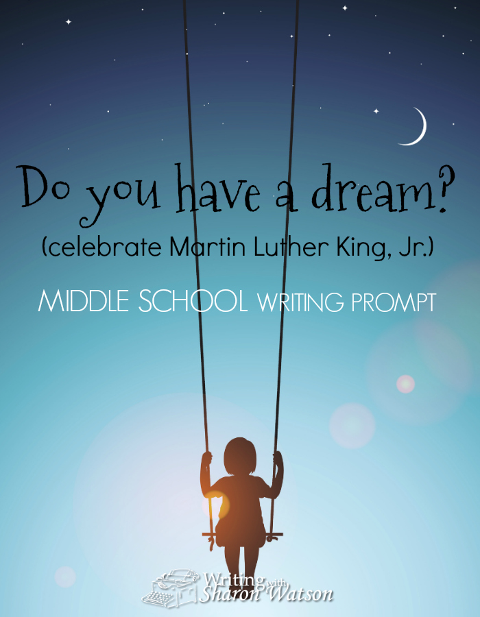 "Middle School Writing Prompt -- Read or view Martin Luther King Jr.'s powerful speech and then write about your dream for the future. Begin with ""I have a dream"" and continue writing."