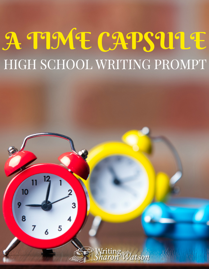 High School Writing Prompt -- An intriguing time capsule buried by Paul Revere and Samuel Adams was recently discovered. What would you put in a time capsule of your own?