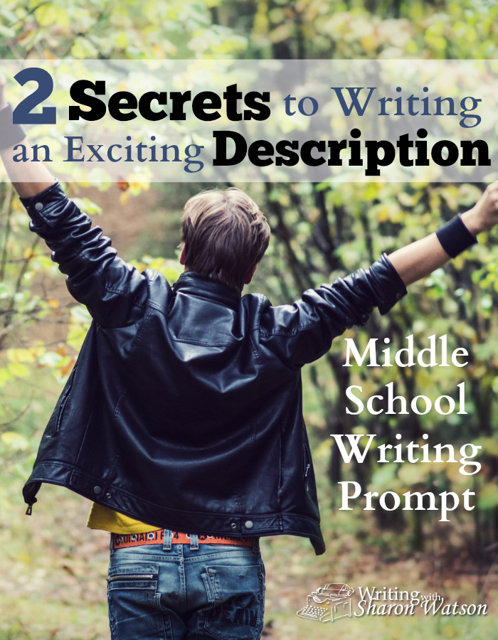Middle School Writing Prompt -- Reading descriptions can be super boring, but yours don't have to be. Try this middle school prompt to learn two secrets to exciting descriptive writing!