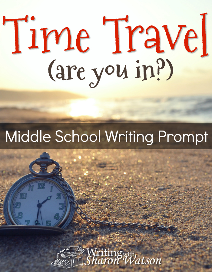 Middle School Writing Prompt -- If you could time travel, would you? Would you rather go back in time to see something in history, or would you like to go forward to see the future?