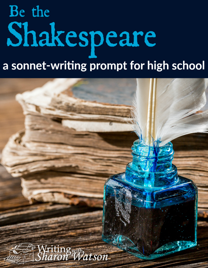High School Writing Prompt -- Now is your chance to try your hand at being Shakespeare and write a sonnet. Don't worry. I'll walk you through it.