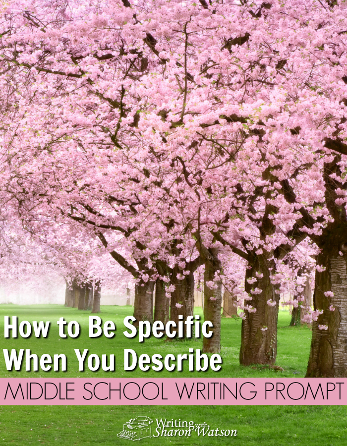 """Middle School Writing Prompt -- Trees. Animals. Cars. It doesn't matter. If you are not specific, your readers will not """"see"""" what you are writing about. Learn how to be specific here!"""