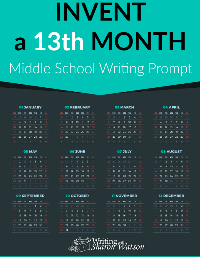 Middle School Writing Prompt -- How many months have you lived through already? Tired of the old months? Name a new one and give it some holidays or special days.