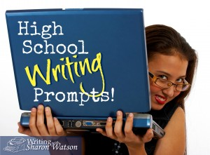 High School Prompts By Sharon Watson High School Writing Prompts