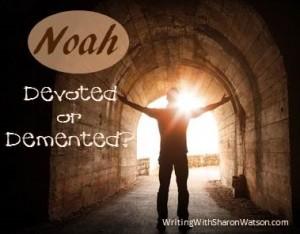 Noah: Devoted or Demented?