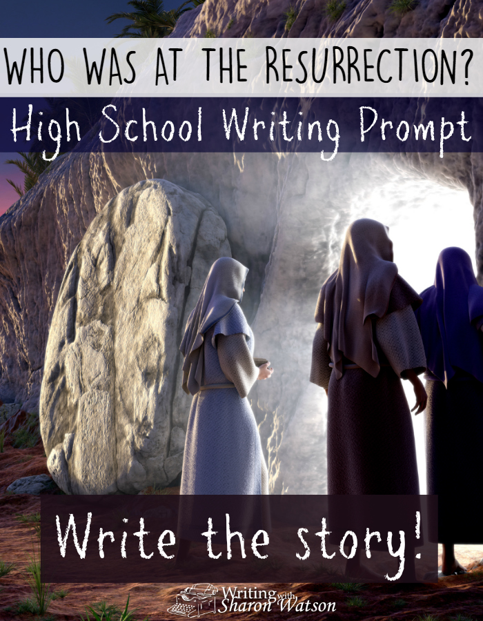 HIGH SCHOOL WRITING PROMPT -- Who was at the resurrection? Choose a narrator (real or imagined) and write some part of the resurrection through his or her eyes. Use first person to tell your story.