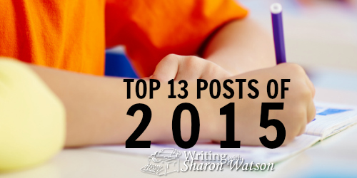 You Made These the Top 13 Posts of 2015 on Writing with Sharon Watson!
