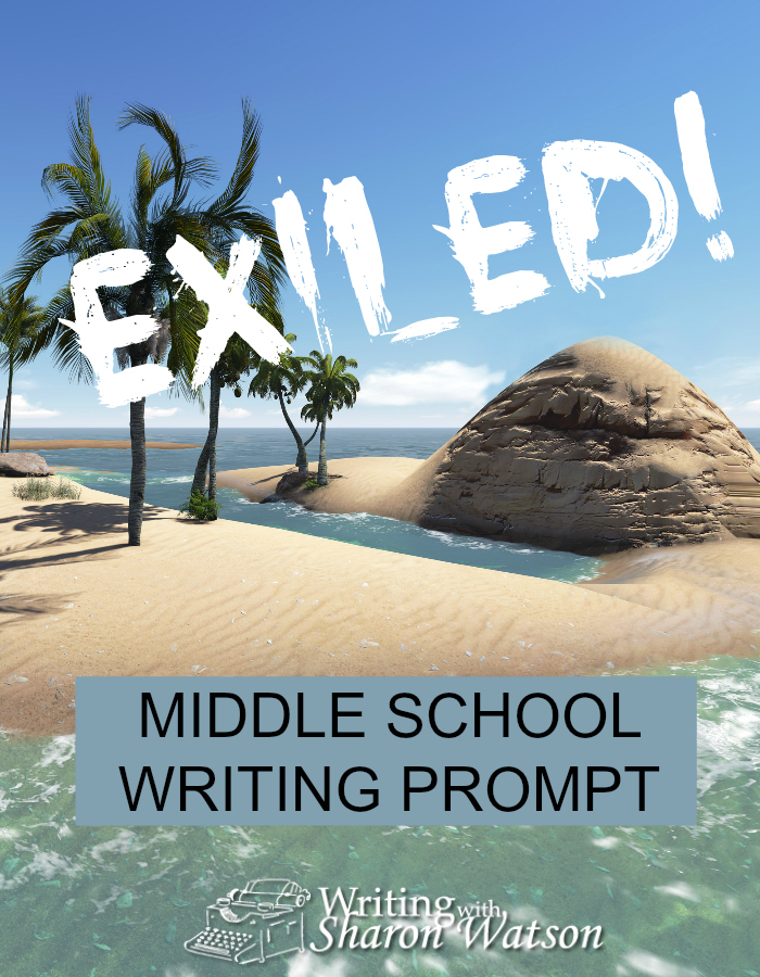MIDDLE SCHOOL WRITING PROMPT: Many famous people have been exiled. If you were exiled, what location would you choose? How would you return?